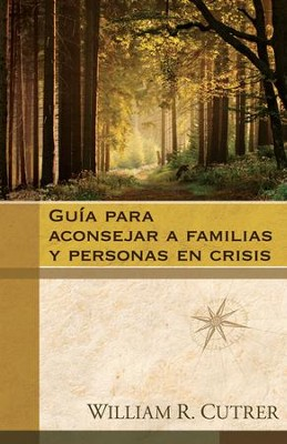 Guia para aconsejar a familias y personas en crisis - eBook  -     By: William R. Cutrer