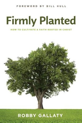 Firmly Planted: How to Cultivate a Faith Rooted in Christ - eBook  -     By: Robby Gallaty