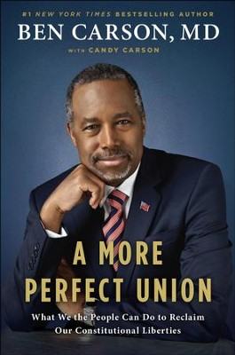 A More Perfect Union: What We The People Can Do to Reclaim Our Constitutional Liberties  -     By: Ben Carson M.D., Candy Carson