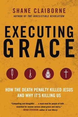 Executing Grace: Why it is Time to Put the Death Penalty to Death - eBook  -     By: Shane Claiborne