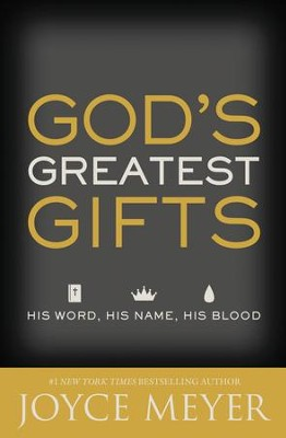 God's Greatest Gifts: His Word, His Name, His Blood / Revised - eBook  -     By: Joyce Meyer