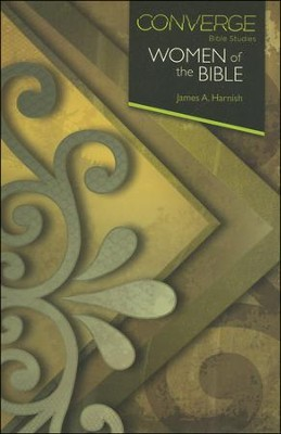 Converge Bible Study - Women of the Bible  -     By: James A. Harnish