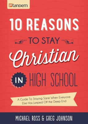 10 Reasons to Stay Christian in High School: A Guide to Staying Sane, Standing Firm. . .and not looking like a Religious Idiot - eBook  -     By: Michael Ross, Greg Johnson