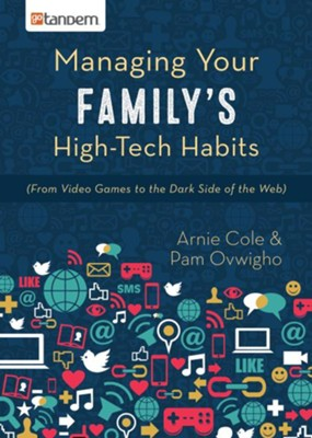 Managing Your Family's High-Tech Habits: (From Video-Games to the Dark Side of the Web) - eBook  -     By: Dr. Arnie Cole, Pamela Ovwigho