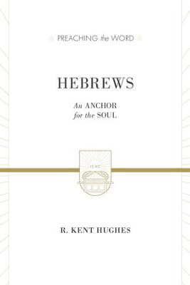 Hebrews (2 volumes in 1 / ESV Edition): An Anchor for the Soul - eBook  -     By: R. Kent Hughes