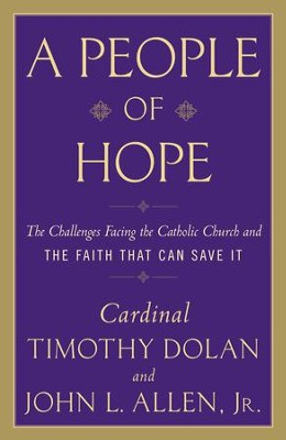 A People of Hope: The Challenges Facing the Catholic Church and the Faith That Can Save It  -     By: John L. Allen, Cardinal Timothy Dolan