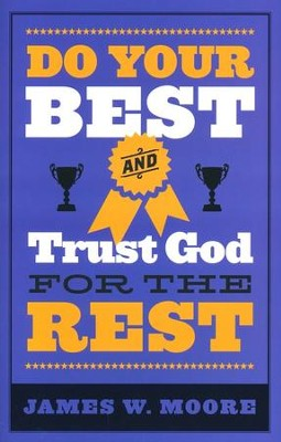 Do Your Best and Trust God for the Rest  -     By: James W. Moore