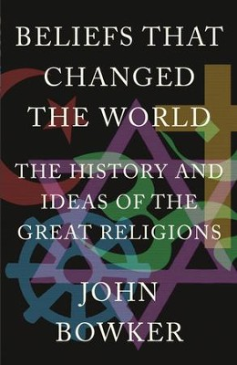 Beliefs that Changed the World: The History and Ideas of the Great Religions / Digital original - eBook  -     By: John Bowker