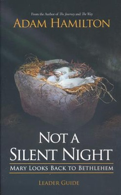 Not a Silent Night: Mary Looks Back to Bethlehem, Leader Guide   -     By: Adam Hamilton