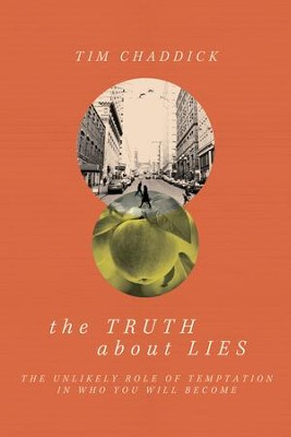 The Truth about Lies: The Unlikely Role of Temptation in Who You Will Become - eBook  -     By: Tim Chaddick