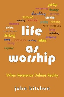 Life as Worship: When Reverence Defines Reality - eBook  -     By: John Kitchen
