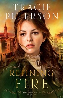 Refining Fire (Brides of Seattle Book #2) - eBook  -     By: Tracie Peterson