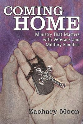 Coming Home: Ministry That Matters with Veterans and Military Families - eBook  -     By: Zachary Moon