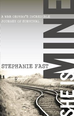 She Is Mine: A War Orphans' Incredible Journey of Survival - eBook  -     By: Stephanie Fast