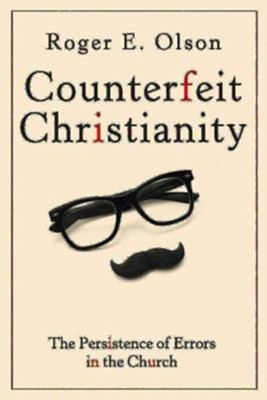 Counterfeit Christianity: The Persistence of Errors in the Church  -     By: Roger E. Olson