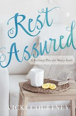 Rest Assured: A Recovery Plan for Weary Souls - eBook  -     By: Vicki Courtney