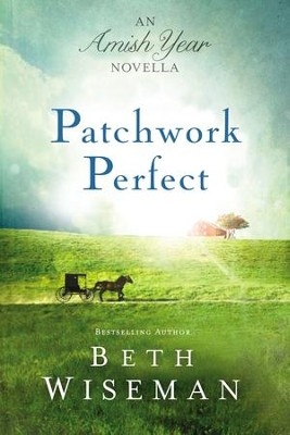 Patchwork Perfect: An Amish Year Novella - eBook  -     By: Beth Wiseman
