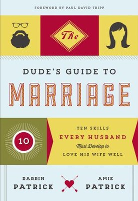 The Dude's Guide to Marriage: Ten Skills Every Husband Must Develop to Love His Wife Well - eBook  -     By: Darrin Patrick, Amie Patrick
