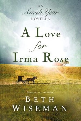 A Love for Irma Rose: An Amish Year Novella - eBook  -     By: Beth Wiseman