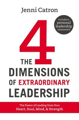 The Four Dimensions of Extraordinary Leadership: The Power of Leading from Your Heart, Soul, Mind, and Strength - eBook  -     By: Jenni Catron