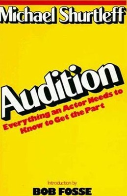 Audition: Everything an Actor Needs to Know to Get the Part  -     By: Michael Shurleff