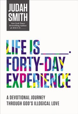 Life Is _____ Forty-Day Experience: A Devotional Journey Through God's Illogical Love - eBook  -     By: Judah Smith