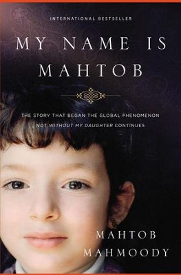 My Name Is Mahtob: The Story that Began in the Global Phenomenon Not Without My Daughter Continues - eBook  -     By: Mahtob Mahmoody