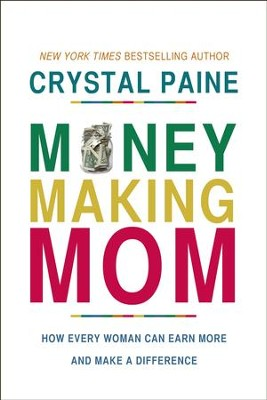 The Money-Making Mom: How Every Woman Can Earn More and Make a Difference - eBook  -     By: Crystal Paine