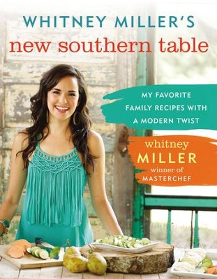 Whitney Miller's New Southern Table: My Favorite Family Recipes with a Modern Twist - eBook  -     By: Whitney Miller