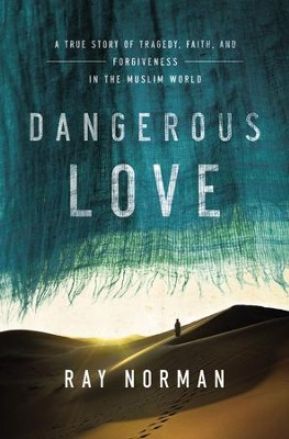 Dangerous Love: A True Story of Tragedy, Faith, and Forgiveness in the Muslim World - eBook  -     By: Ray Norman