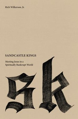 Sandcastle Kings: Meeting Jesus in a Spiritually Bankrupt World - eBook  -     By: Rich Wilkerson
