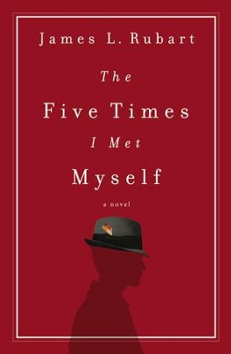 The Five Times I Met Myself - eBook  -     By: James L. Rubart