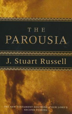 The Parousia: The New Testament Doctrine of Our Lord's Second Coming  -     By: J. Stuart Russell