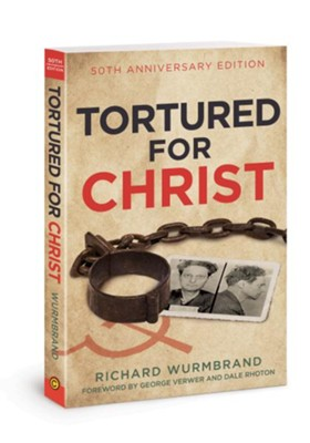 Tortured for Christ, 50th Anniversary Edition  -     By: Richard Wurmbrand