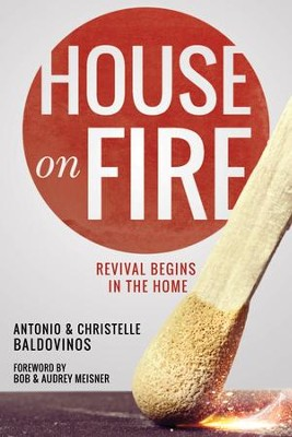 House on Fire: Revival Begins in the House - eBook  -     By: Antonio Baldovinos, Christelle Baldovinos