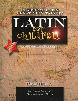 Latin For Children, Primer A Text   -     By: Dr. Aaron Larsen, Dr. Christopher Perrin