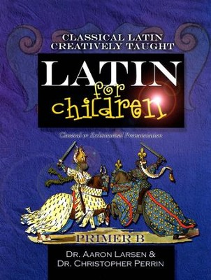Latin For Children, Primer B Text   -     By: Dr. Aaron Larsen