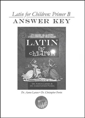 Latin For Children, Primer B Answer Key   -     By: Dr. Aaron Larsen