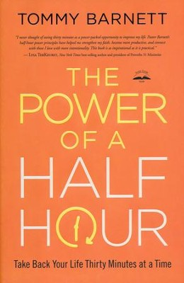 The Power of a Half Hour: Take Back Your Life Thirty Minutes at a Time  -     By: Tommy Barnett