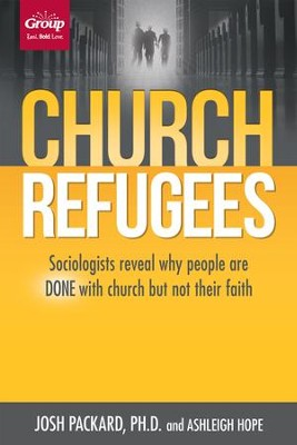Church Refugees: Sociologists reveal why people are DONE with church but not their faith - eBook  -     By: Josh Packard, Ashleigh Hope