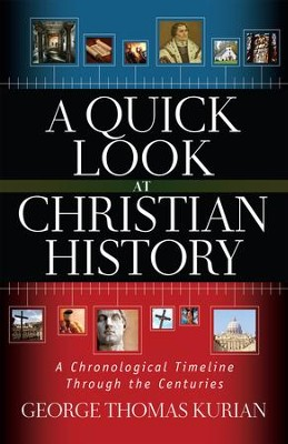 A Quick Look at Christian History: A Chronological Timeline Through the Centuries - eBook  -     By: George Kurian