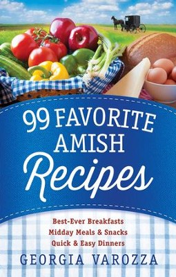 99 Favorite Amish Recipes: *Best-Ever Breakfasts *Midday Meals and Snacks *Quick and Easy Dinners - eBook  -     By: Georgia Varozza
