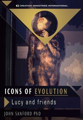 Icons of Evolution: Lucy and friends  -     By: John Sanford
