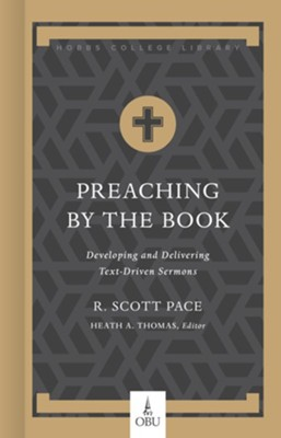 Preaching by the Book: Developing and Delivering Text-Driven Sermons  -     Edited By: Heath A. Thomas Ph.D.     By: Dr. R. Scott Pace
