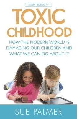 Toxic Childhood: How The Modern World Is Damaging Our Children And What We Can Do About It / Digital original - eBook  -     By: Sue Palmer