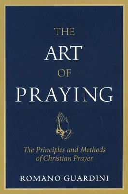 The Art of Praying                                                                               -     By: Romano Guardini