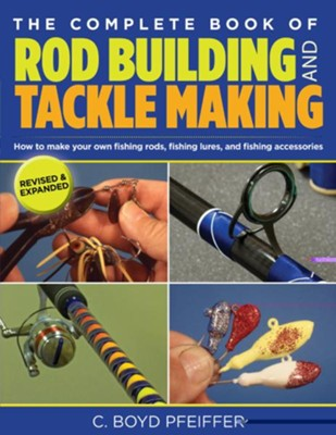 The Complete Book of Rod Building and Tackle Making  -     By: C. Boyd Pfeiffer
