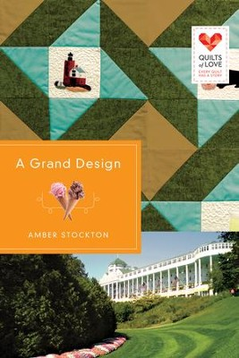 A Grand Design, Quilts of Love Series #20   -     By: Amber Stockton
