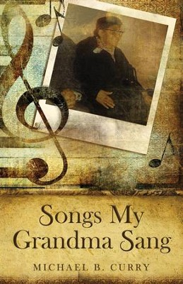 Songs My Grandma Sang - eBook  -     By: Michael B. Curry