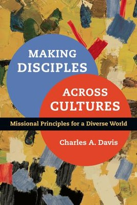 Making Disciples Across Cultures: Missional Principles for a Diverse World - eBook  -     By: Charles A. Davis